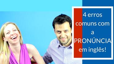Os 4 erros mais comuns com a pronúnica em inglês!