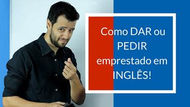 Como DAR ou PEDIR emprestado em inglês!