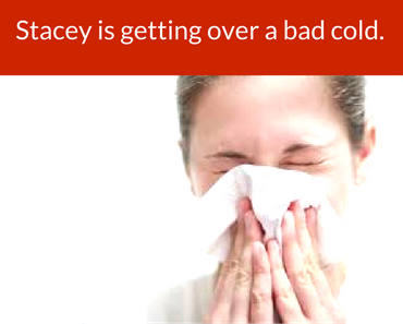 Stacey is getting over a cold