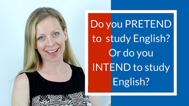 Do you PRETEND to study English? I hope not!