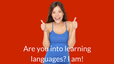 ARE you INTO learning languages? I am!