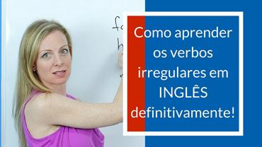 Como aprender os verbos irregulares em inglês definitivamente!