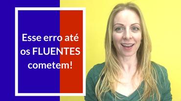 Esse erro até os fluentes cometem!