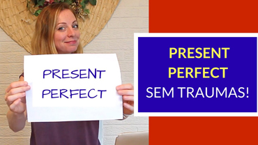 PRESENT PERFECT sem traumas!