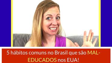 5 hábitos comuns no Brasil que podem ser considerados mal-educados nos EUA!