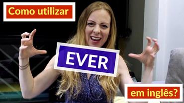 Como utlizar a palavra EVER em inglês (e WHATSOEVER)