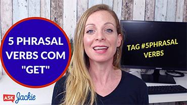 5 phrasal verbs com o verbo GET