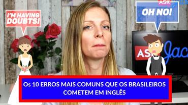 Os 10 erros mais comuns que os brasileiros cometem em inglês!