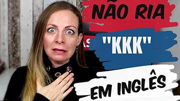 Não ria kkk em inglês!