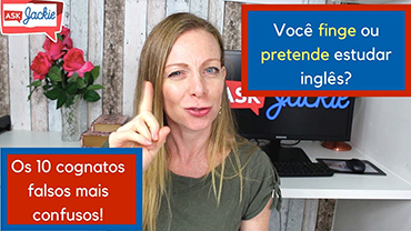 Você finge ou pretende estudar inglês? – Os 10 cognatos falsos mais confusos!