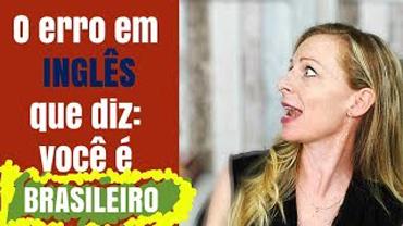 O erro em INGLÊS que diz: você é brasileiro!