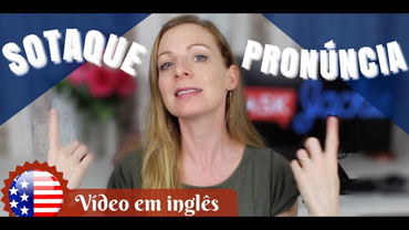 Como perder seu sotaque? – Sotaque x Pronúncia (Video in English!)