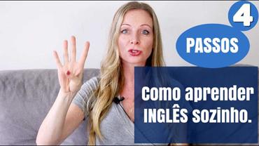 Como aprender inglês sozinho! – 4 passos para garantir sua fluência